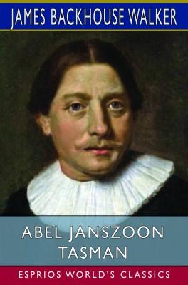 Abel Janszoon Tasman (Esprios Classics)