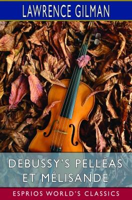 Debussy's Pelléas et Mélisande (Esprios Classics)