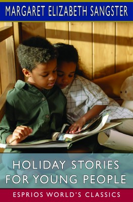 Holiday Stories for Young People (Esprios Classics)