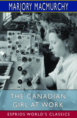 The Canadian Girl at Work (Esprios Classics)