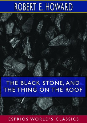 The Black Stone, and The Thing on the Roof (Esprios Classics)