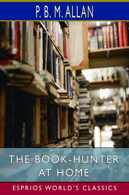 The Book-Hunter at Home (Esprios Classics)