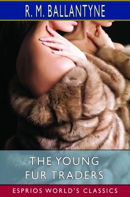 The Young Fur Traders (Esprios Classics)