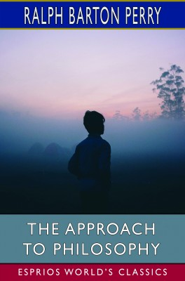 The Approach to Philosophy (Esprios Classics)