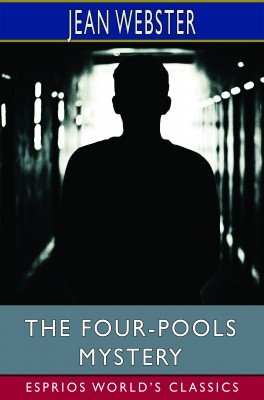 The Four-Pools Mystery (Esprios Classics)