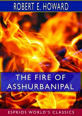 The Fire of Asshurbanipal (Esprios Classics)