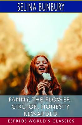 Fanny, the Flower-Girl; or, Honesty Rewarded (Esprios Classics)