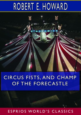 Circus Fists, and Champ of the Forecastle (Esprios Classics)