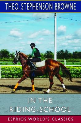 In the Riding-School (Esprios Classics)