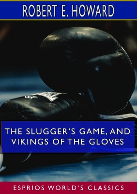 The Slugger's Game, and Vikings of the Gloves (Esprios Classics)