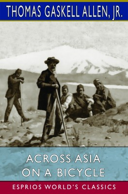 Across Asia on a Bicycle (Esprios Classics)