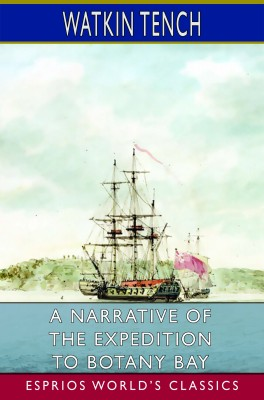 A Narrative of the Expedition to Botany Bay (Esprios Classics)