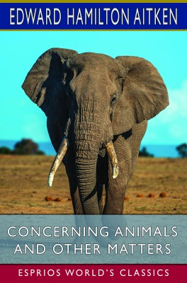 Concerning Animals and Other Matters (Esprios Classics)