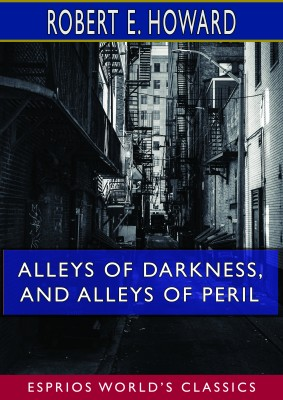 Alleys of Darkness, and Alleys of Peril (Esprios Classics)