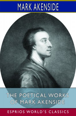 The Poetical Works of Mark Akenside (Esprios Classics)