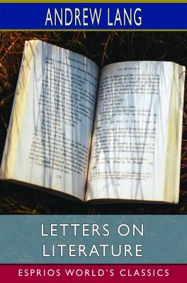 Letters on Literature (Esprios Classics)