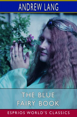 The Blue Fairy Book (Esprios Classics)