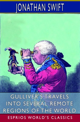Gulliver's Travels into Several Remote Regions of the World (Esprios Classics)