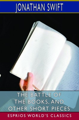 The Battle of the Books, and Other Short Pieces (Esprios Classics)