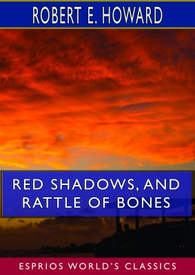 Red Shadows, and Rattle of Bones (Esprios Classics)