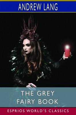 The Grey Fairy Book (Esprios Classics)