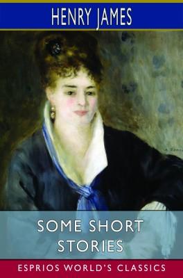 Some Short Stories (Esprios Classics)