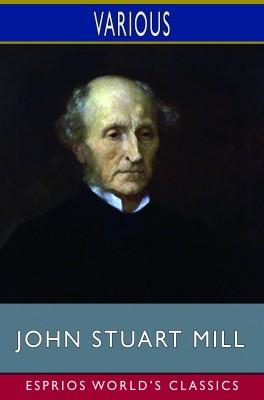 John Stuart Mill (Esprios Classics)