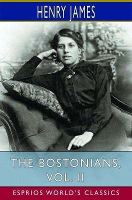 The Bostonians, Vol. II (Esprios Classics)