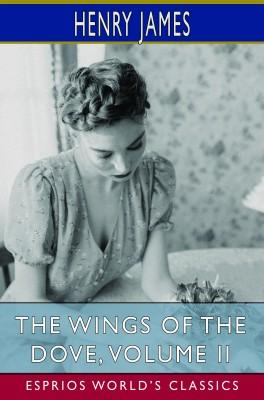 The Wings of the Dove, Volume II (Esprios Classics)