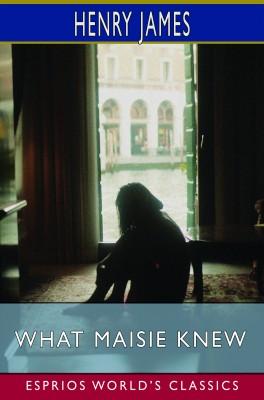 What Maisie Knew (Esprios Classics)
