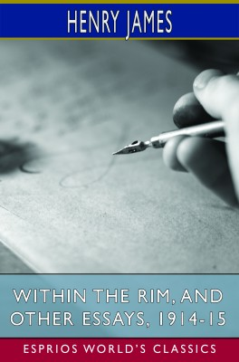 Within the Rim, and Other Essays, 1914-15 (Esprios Classics)