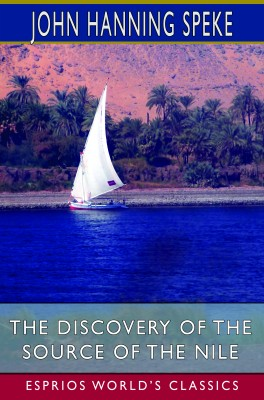 The Discovery of the Source of the Nile (Esprios Classics)