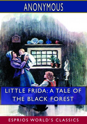 Little Frida: A Tale of the Black Forest (Esprios Classics)
