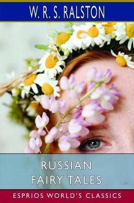 Russian Fairy Tales (Esprios Classics)