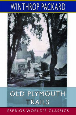 Old Plymouth Trails (Esprios Classics)