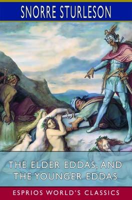 The Elder Eddas, and The Younger Eddas (Esprios Classics)