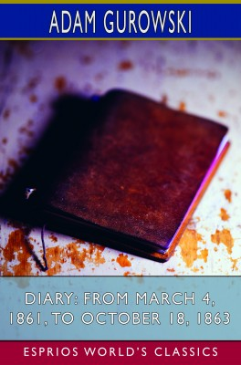 Diary: From March 4, 1861, to October 18, 1863 (Esprios Classics)