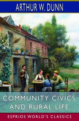 Community Civics and Rural Life (Esprios Classics)