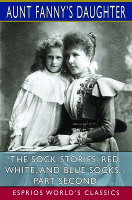The Sock Stories: Red, White, and Blue Socks - Part Second (Esprios Classics)