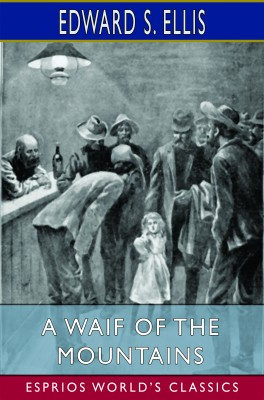 A Waif of the Mountains (Esprios Classics)