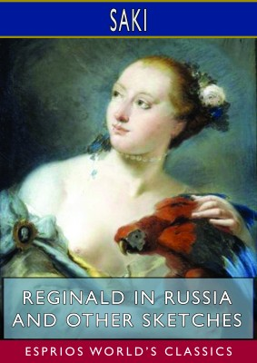 Reginald in Russia and Other Sketches (Esprios Classics)