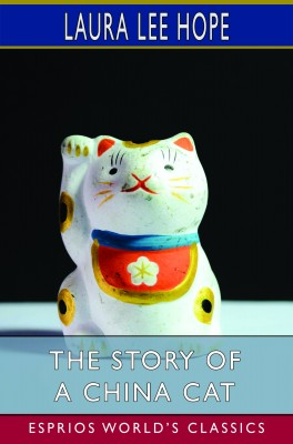 The Story of a China Cat (Esprios Classics)