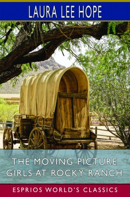 The Moving Picture Girls at Rocky Ranch (Esprios Classics)