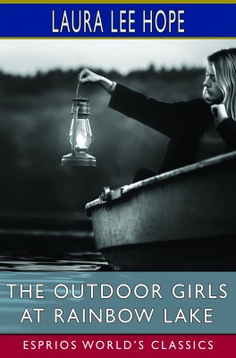 The Outdoor Girls at Rainbow Lake (Esprios Classics)