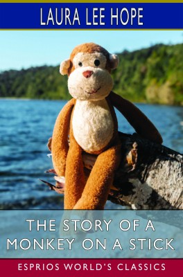 The Story of a Monkey on a Stick (Esprios Classics)