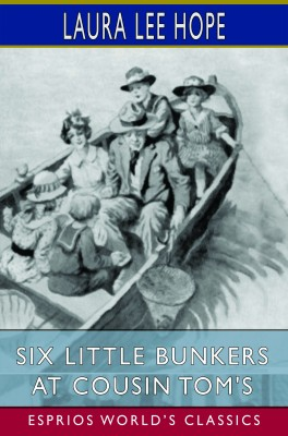 Six Little Bunkers at Cousin Tom's (Esprios Classics)