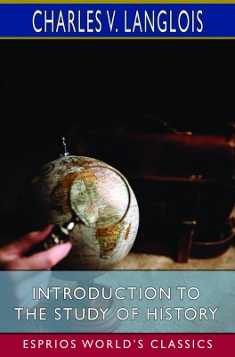 Introduction to the Study of History (Esprios Classics)