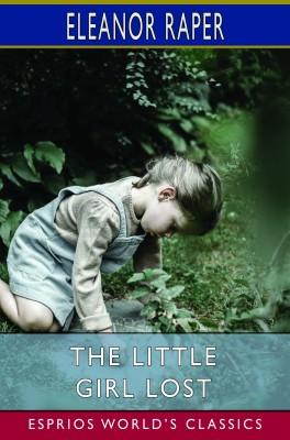 The Little Girl Lost (Esprios Classics)
