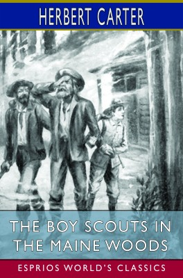The Boy Scouts in the Maine Woods (Esprios Classics)