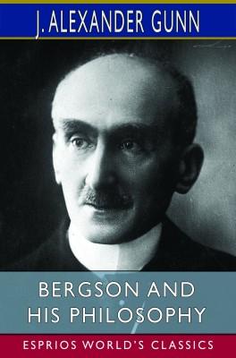 Bergson and His Philosophy (Esprios Classics)